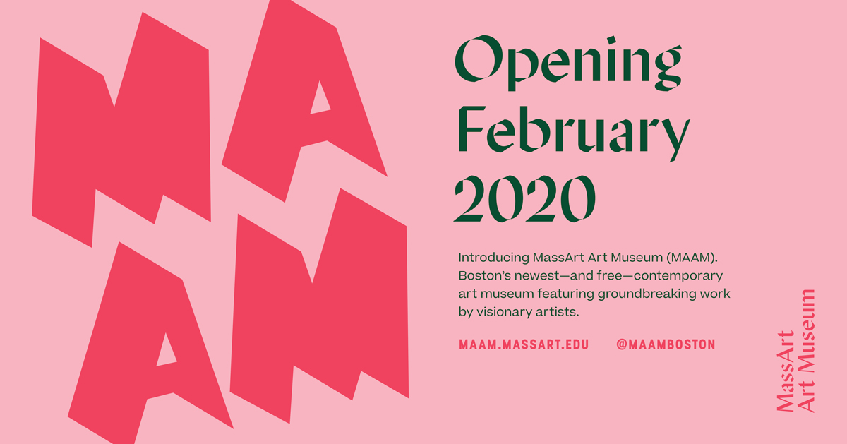MAAM Opening February 2020; Introducing MassArt Art Museum (MAAM). Boston's newest - and free - contemporary art museum featuring groundbreaking work by visionary artists. maam.massart.edu @maamboston