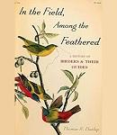 In the field, among the feathered : a history of birders & their guides / Thomas R. Dunlap.