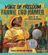 Voice of freedom : Fannie Lou Hamer, spirit of the civil rights movement / Carole Boston Weatherford ; illustrated by Ekua Holmes.