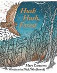 Hush hush, forest / Mary Casanova ; woodcuts by Nick Wroblewski