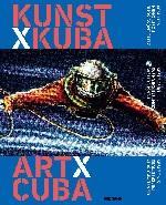 Kunst x Kuba = Art x Cuba : contemporary perspectives since 1989