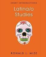 Latina/o studies / Ronald L. Mize.