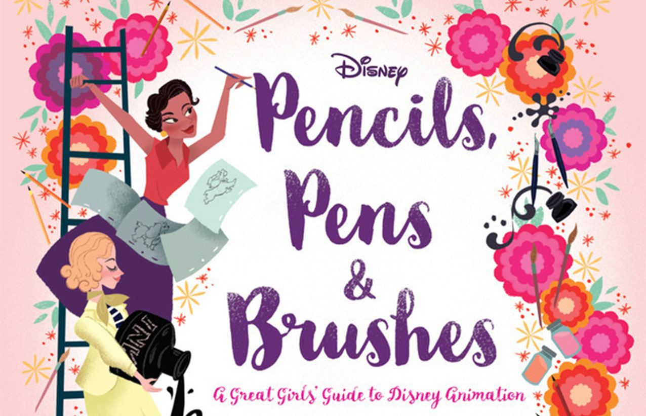 Pencils, Pens & Brushes - A Great Girls Guide to Disney Animation